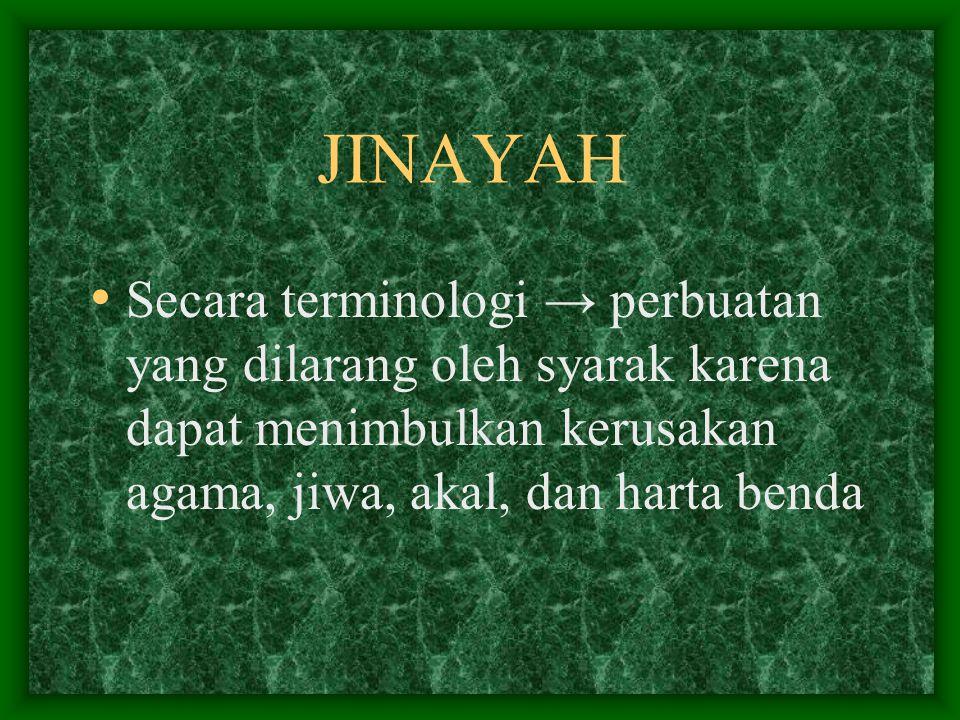 JINAYAH Secara terminologi → perbuatan yang dilarang oleh syarak karena dapat menimbulkan kerusakan agama, jiwa, akal, dan harta benda