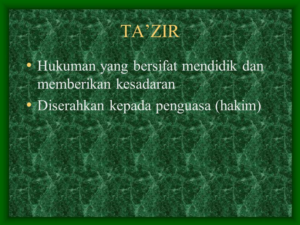 TA'ZIR Hukuman yang bersifat mendidik dan memberikan kesadaran Diserahkan kepada penguasa (hakim)