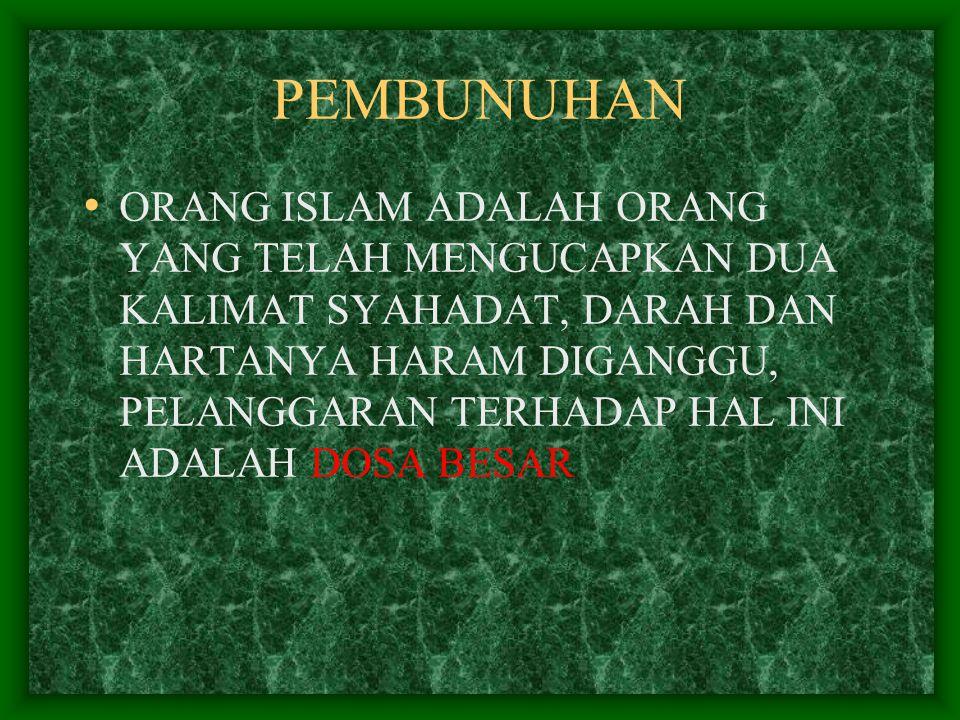 PEMBUNUHAN ORANG ISLAM ADALAH ORANG YANG TELAH MENGUCAPKAN DUA KALIMAT SYAHADAT, DARAH DAN HARTANYA HARAM DIGANGGU, PELANGGARAN TERHADAP HAL INI ADALAH DOSA BESAR