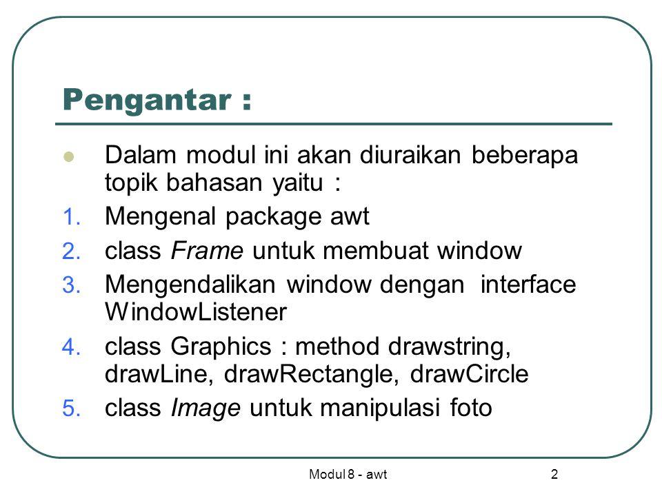 Modul 8 - awt 2 Pengantar : Dalam modul ini akan diuraikan beberapa topik bahasan yaitu : 1.