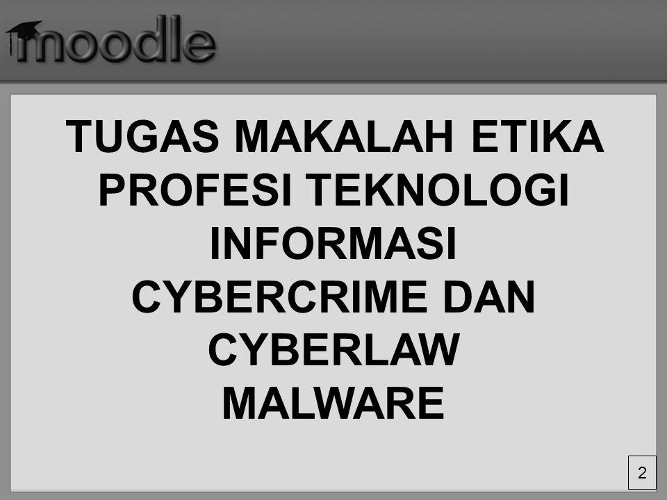 2 TUGAS MAKALAH ETIKA PROFESI TEKNOLOGI INFORMASI CYBERCRIME DAN CYBERLAW MALWARE