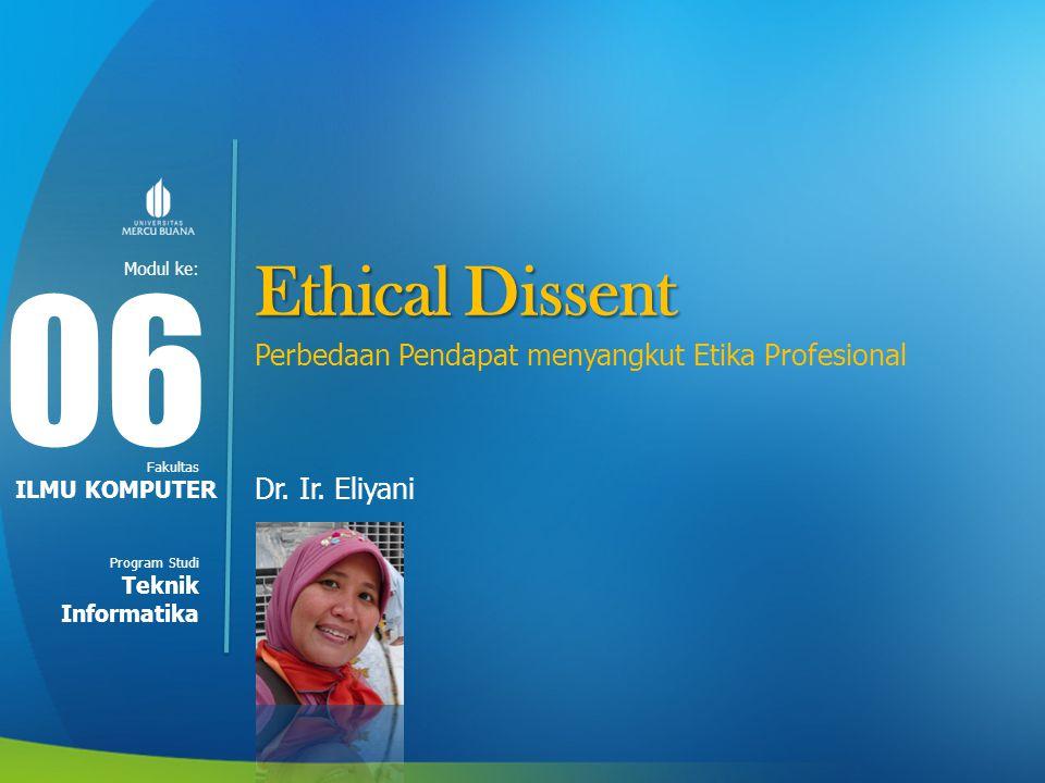 Modul ke: Fakultas Program Studi Ethical Dissent Perbedaan Pendapat menyangkut Etika Profesional Dr. Ir. Eliyani 06 ILMU KOMPUTER Teknik Informatika