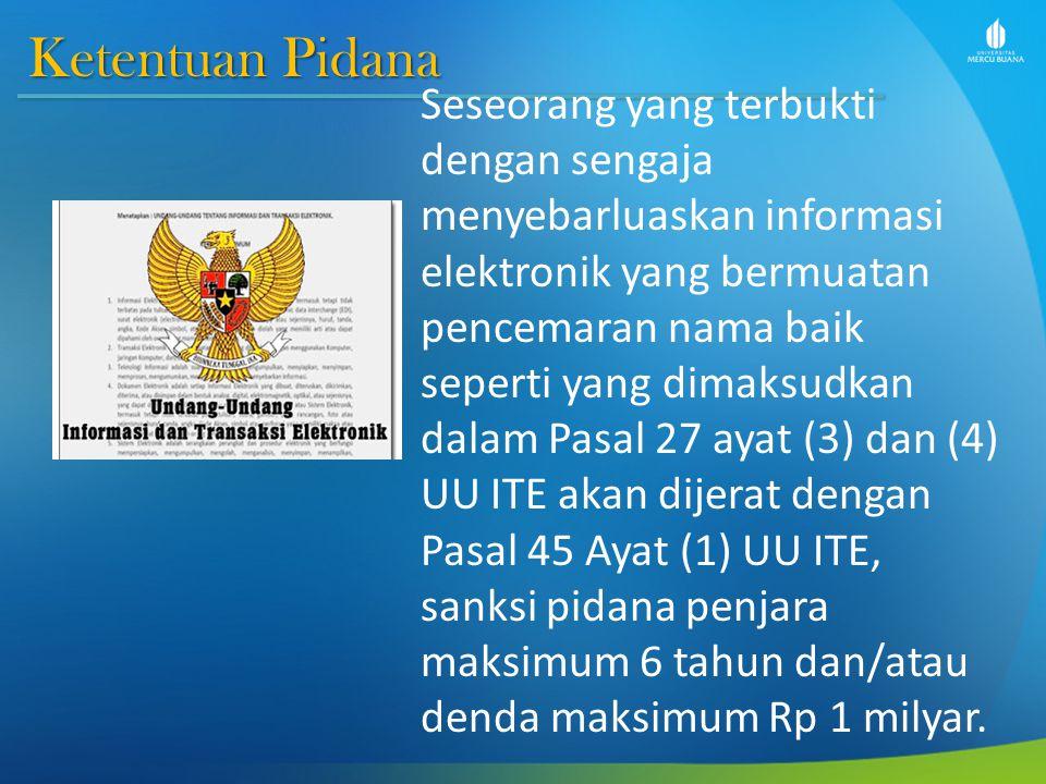 Ketentuan Pidana Seseorang yang terbukti dengan sengaja menyebarluaskan informasi elektronik yang bermuatan pencemaran nama baik seperti yang dimaksud