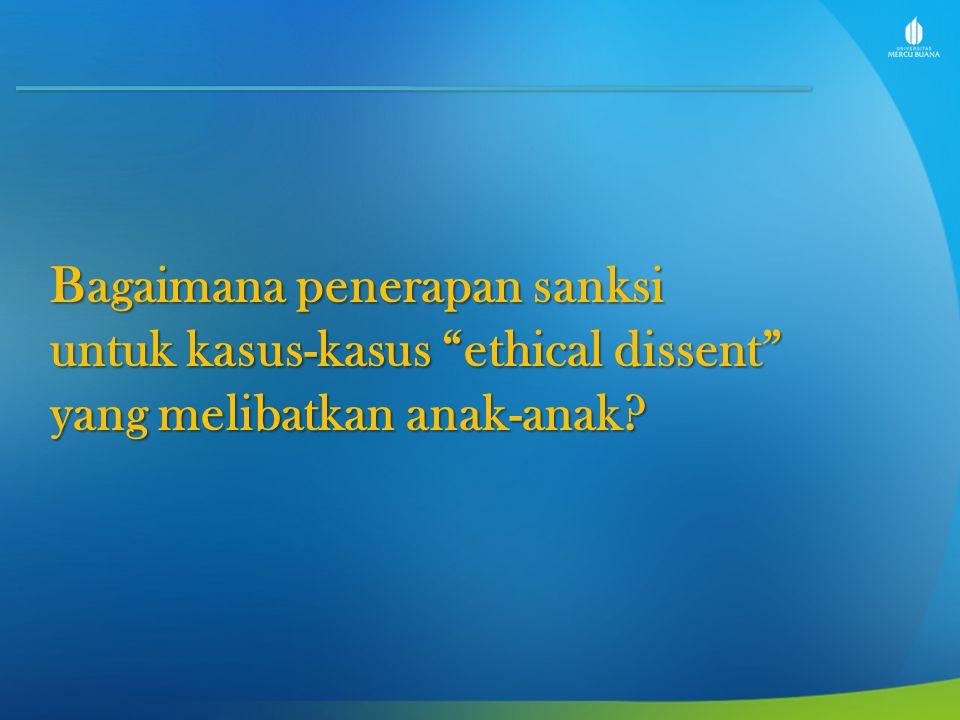 """Bagaimana penerapan sanksi untuk kasus-kasus """"ethical dissent"""" yang melibatkan anak-anak?"""