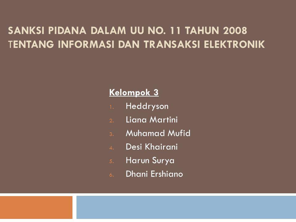 SANKSI PIDANA DALAM UU NO.11 TAHUN 2008 TENTANG INFORMASI DAN TRANSAKSI ELEKTRONIK Kelompok 3 1.