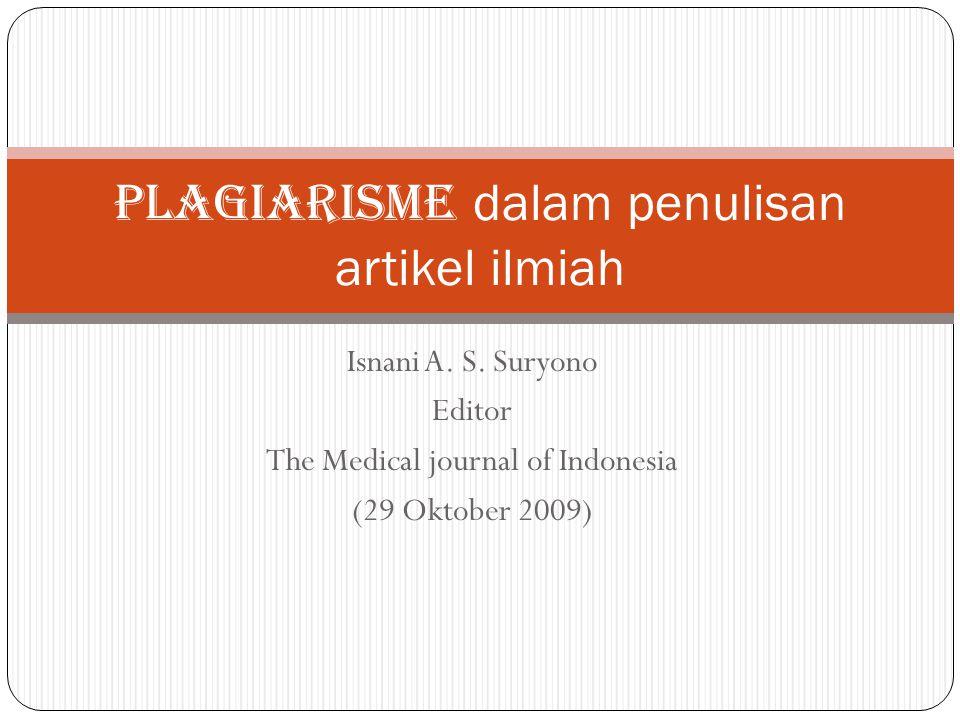 Isnani A. S. Suryono Editor The Medical journal of Indonesia (29 Oktober 2009) PLAGIARISMe dalam penulisan artikel ilmiah