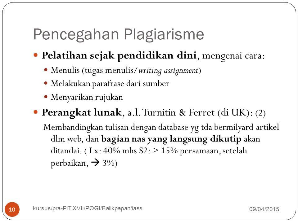 Pencegahan Plagiarisme 09/04/2015 kursus/pra-PIT XVII/POGI/Balikpapan/iass 10 Pelatihan sejak pendidikan dini, mengenai cara: Menulis (tugas menulis/w