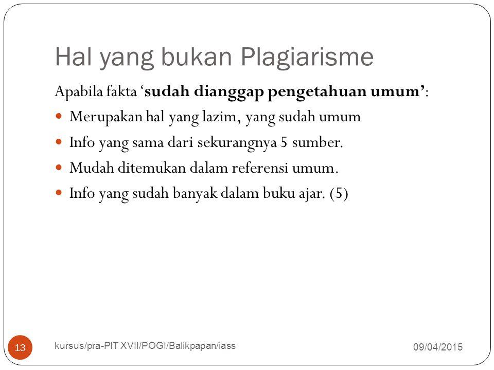 Hal yang bukan Plagiarisme 09/04/2015 kursus/pra-PIT XVII/POGI/Balikpapan/iass 13 Apabila fakta 'sudah dianggap pengetahuan umum': Merupakan hal yang