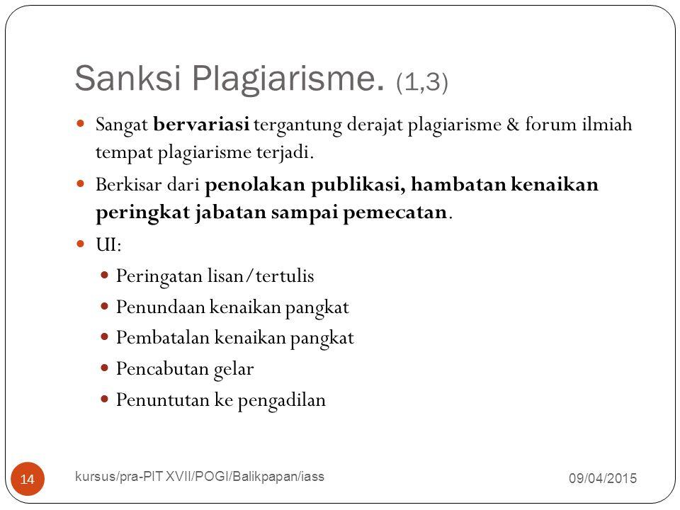 Sanksi Plagiarisme. (1,3) 09/04/2015 kursus/pra-PIT XVII/POGI/Balikpapan/iass 14 Sangat bervariasi tergantung derajat plagiarisme & forum ilmiah tempa