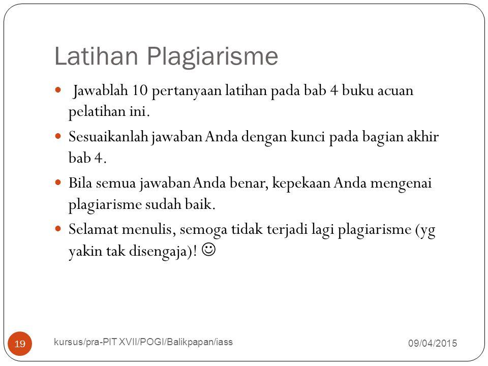 Latihan Plagiarisme 09/04/2015 kursus/pra-PIT XVII/POGI/Balikpapan/iass 19 Jawablah 10 pertanyaan latihan pada bab 4 buku acuan pelatihan ini. Sesuaik
