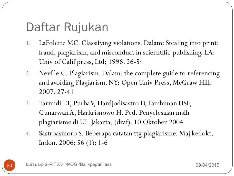 Daftar Rujukan 09/04/2015 kursus/pra-PIT XVII/POGI/Balikpapan/iass 20 1. LaFolette MC. Classifying violations. Dalam: Stealing into print: fraud, plag