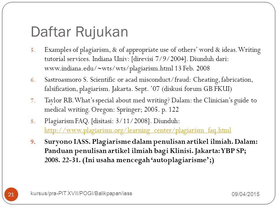 Daftar Rujukan 09/04/2015 kursus/pra-PIT XVII/POGI/Balikpapan/iass 21 5. Examples of plagiarism, & of appropriate use of others' word & ideas. Writing