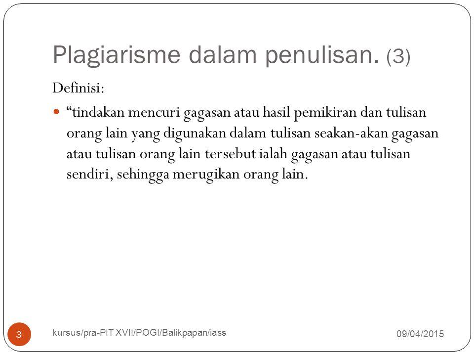 """Plagiarisme dalam penulisan. (3) 09/04/2015 kursus/pra-PIT XVII/POGI/Balikpapan/iass 3 Definisi: """"tindakan mencuri gagasan atau hasil pemikiran dan tu"""