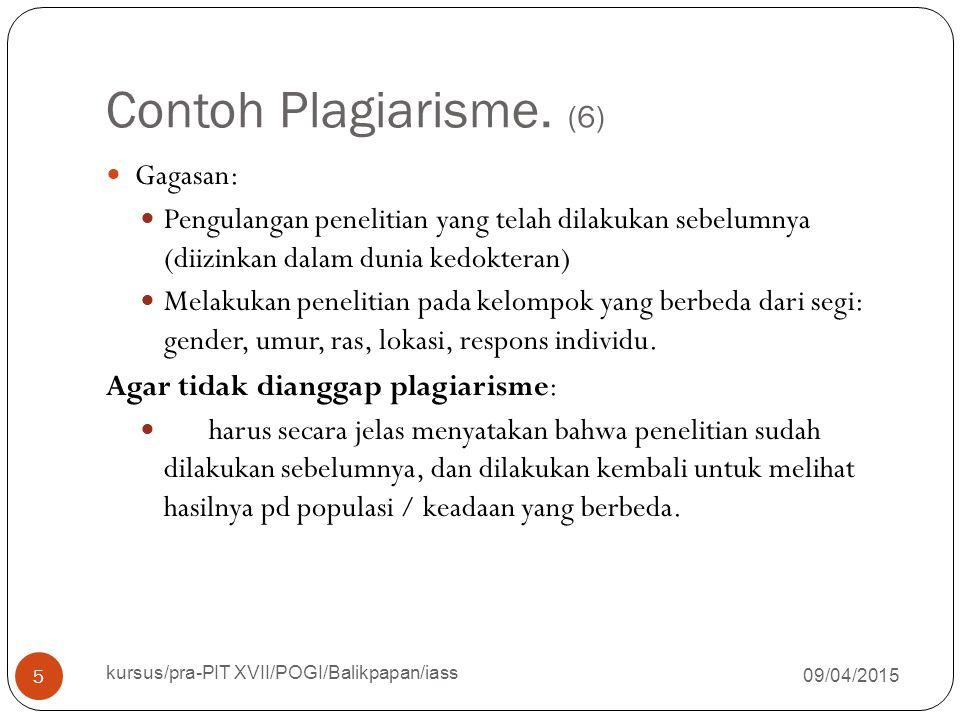 Contoh Plagiarisme. (6) 09/04/2015 kursus/pra-PIT XVII/POGI/Balikpapan/iass 5 Gagasan: Pengulangan penelitian yang telah dilakukan sebelumnya (diizink