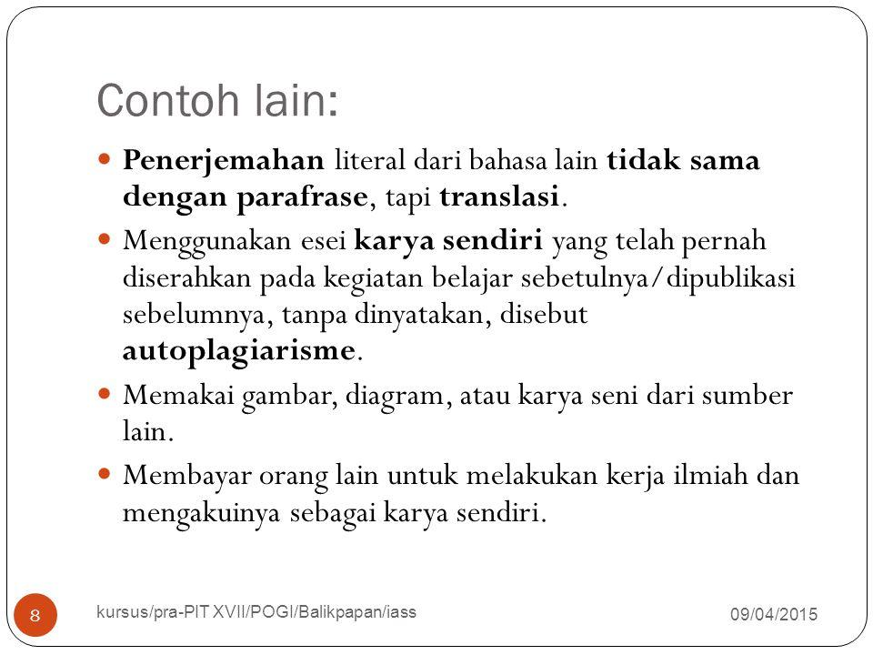 Contoh lain: 09/04/2015 kursus/pra-PIT XVII/POGI/Balikpapan/iass 8 Penerjemahan literal dari bahasa lain tidak sama dengan parafrase, tapi translasi.