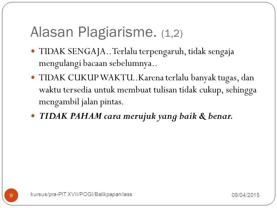 Alasan Plagiarisme. (1,2) 09/04/2015 kursus/pra-PIT XVII/POGI/Balikpapan/iass 9 TIDAK SENGAJA.. Terlalu terpengaruh, tidak sengaja mengulangi bacaan s