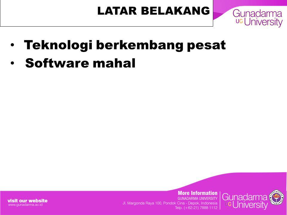 LATAR BELAKANG Teknologi berkembang pesat Software mahal