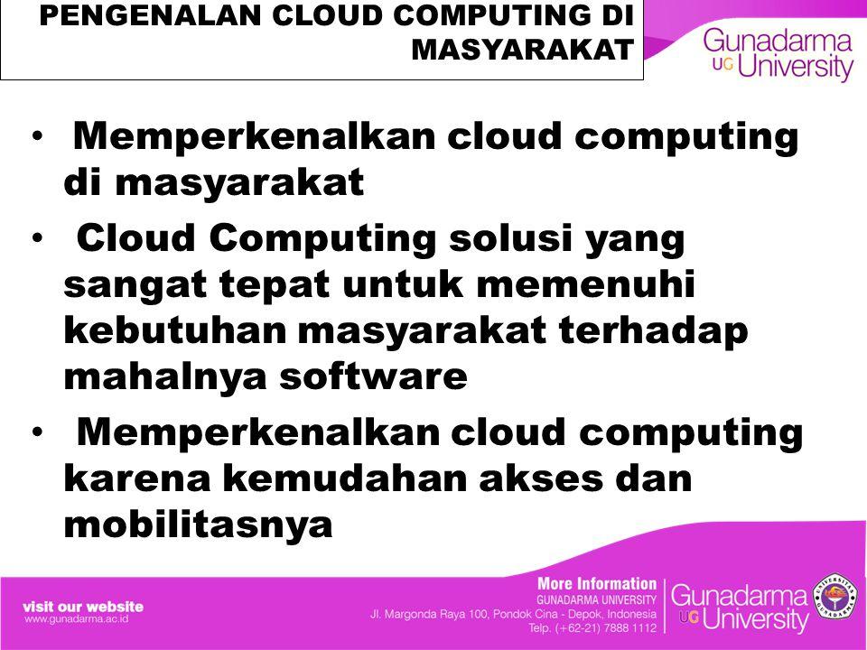 PENGENALAN CLOUD COMPUTING DI MASYARAKAT Memperkenalkan cloud computing di masyarakat Cloud Computing solusi yang sangat tepat untuk memenuhi kebutuhan masyarakat terhadap mahalnya software Memperkenalkan cloud computing karena kemudahan akses dan mobilitasnya