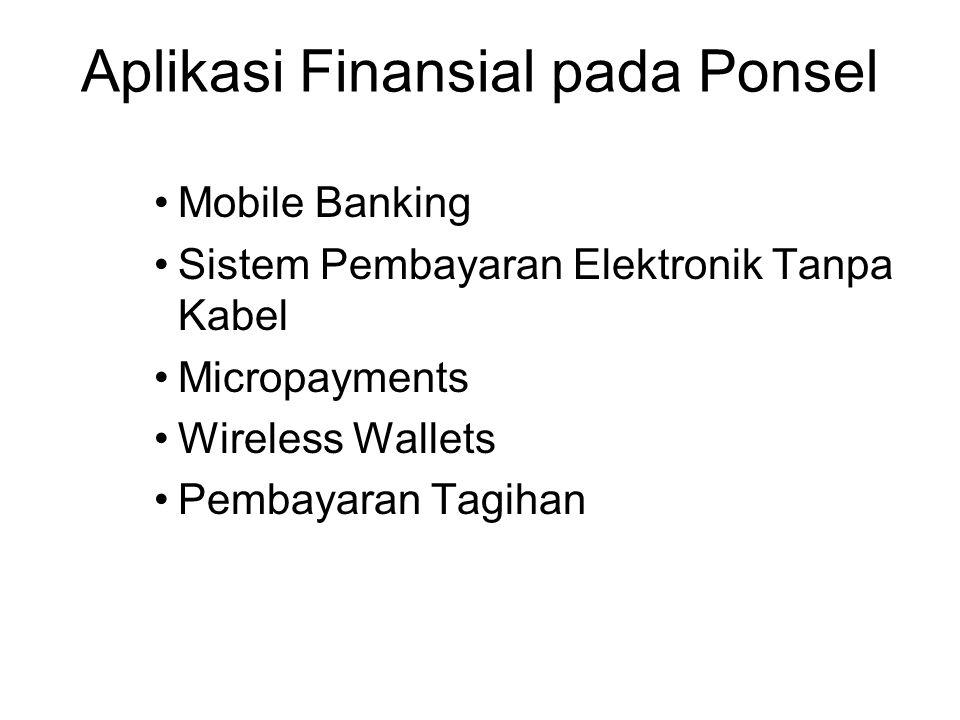 Aplikasi Finansial pada Ponsel Mobile Banking Sistem Pembayaran Elektronik Tanpa Kabel Micropayments Wireless Wallets Pembayaran Tagihan