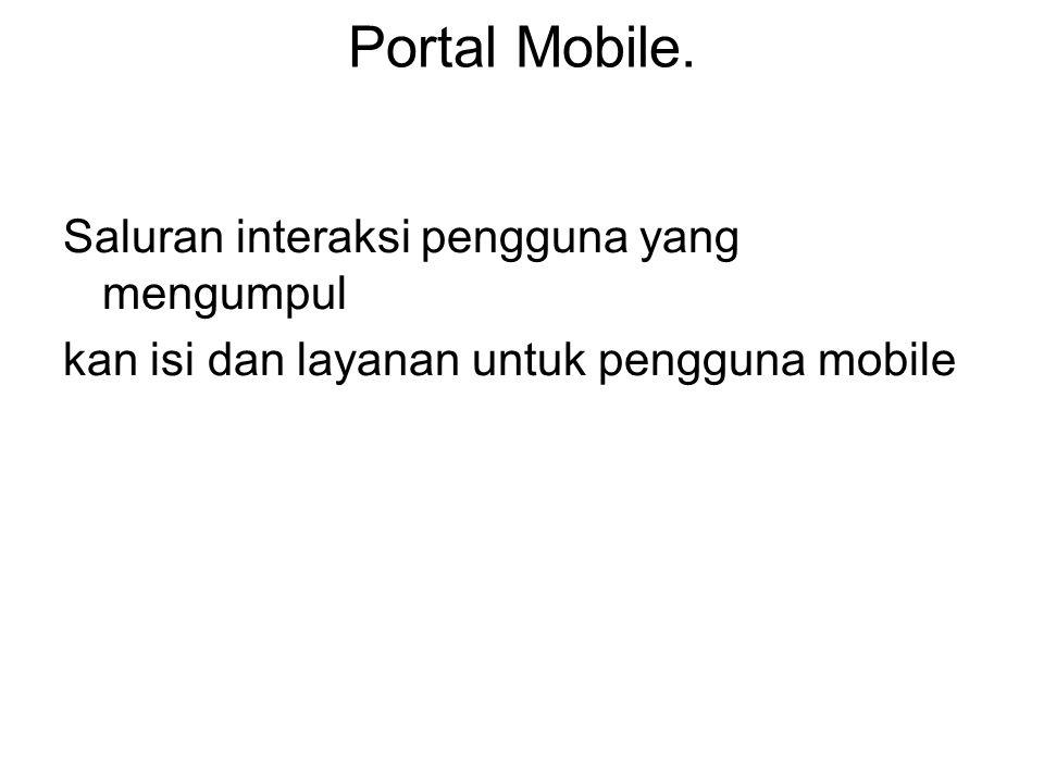 Portal Mobile. Saluran interaksi pengguna yang mengumpul kan isi dan layanan untuk pengguna mobile