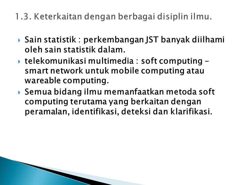  Sain statistik : perkembangan JST banyak diilhami oleh sain statistik dalam.  telekomunikasi multimedia : soft computing - smart network untuk mobi