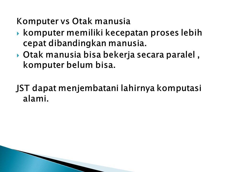 Komputer vs Otak manusia  komputer memiliki kecepatan proses lebih cepat dibandingkan manusia.  Otak manusia bisa bekerja secara paralel, komputer b