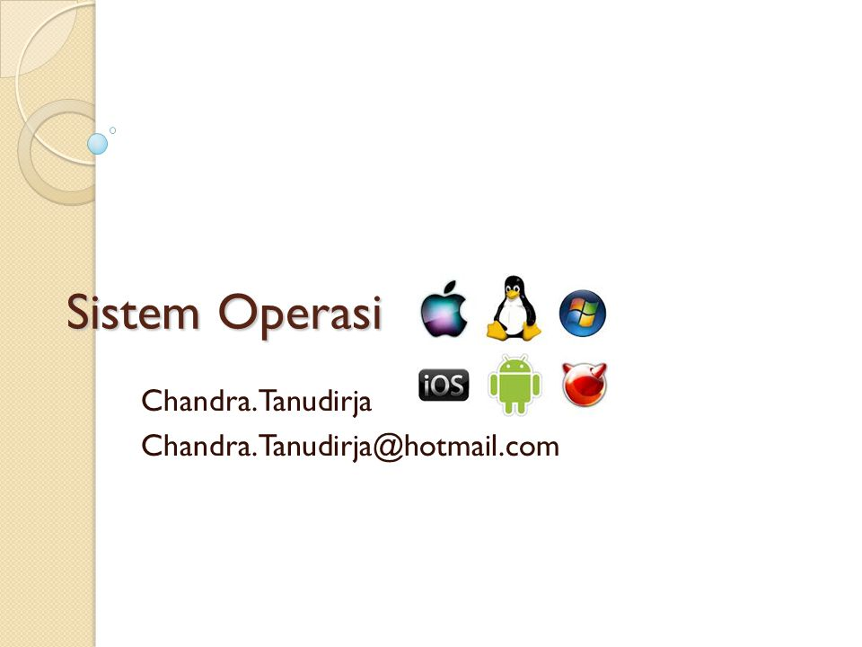 Sistem Operasi Chandra.Tanudirja Chandra.Tanudirja@hotmail.com