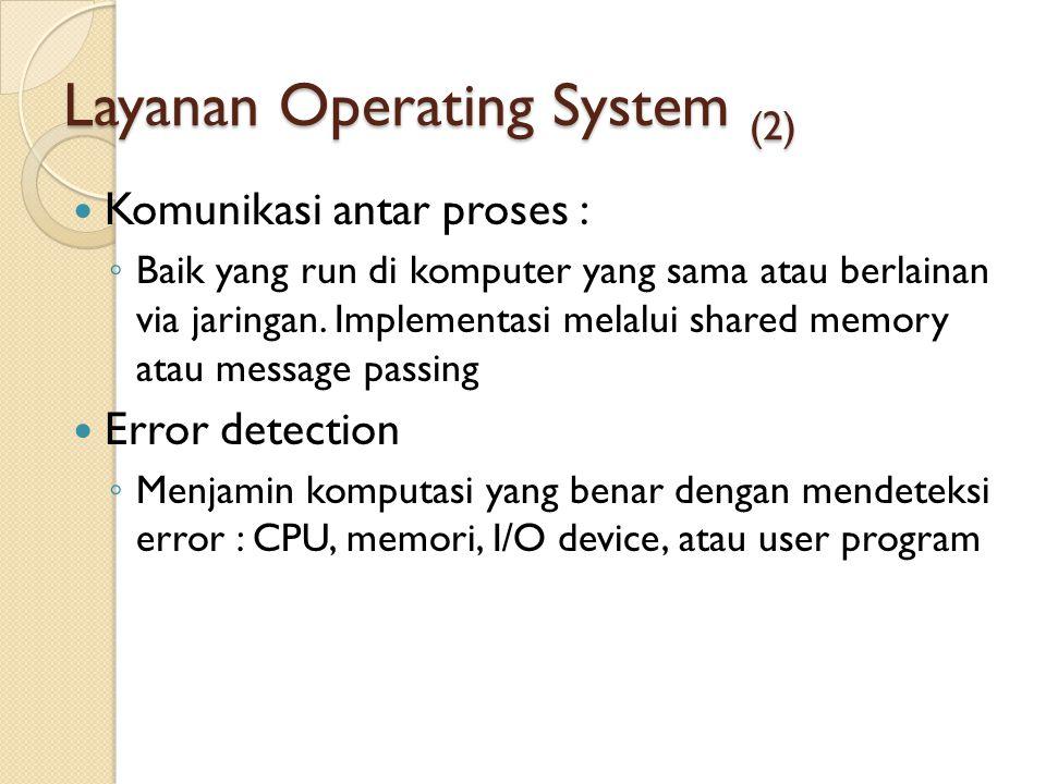 Layanan Operating System (2) Komunikasi antar proses : ◦ Baik yang run di komputer yang sama atau berlainan via jaringan. Implementasi melalui shared