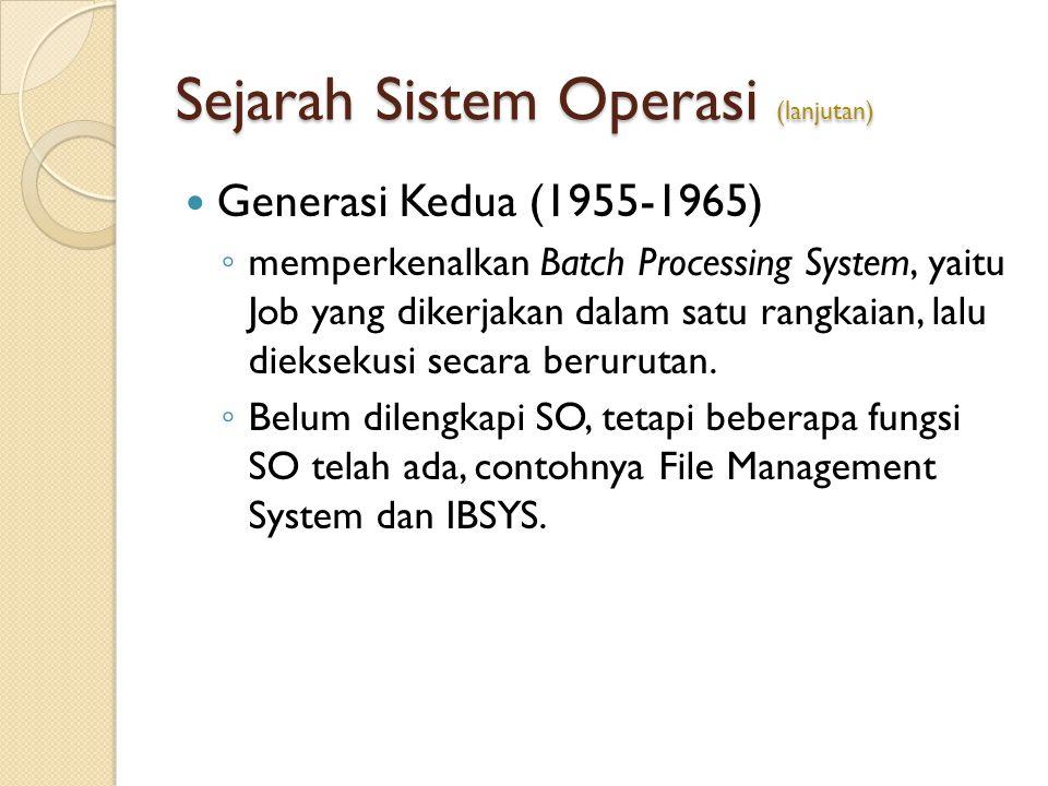 Sejarah Sistem Operasi (lanjutan) Generasi Kedua (1955-1965) ◦ memperkenalkan Batch Processing System, yaitu Job yang dikerjakan dalam satu rangkaian,