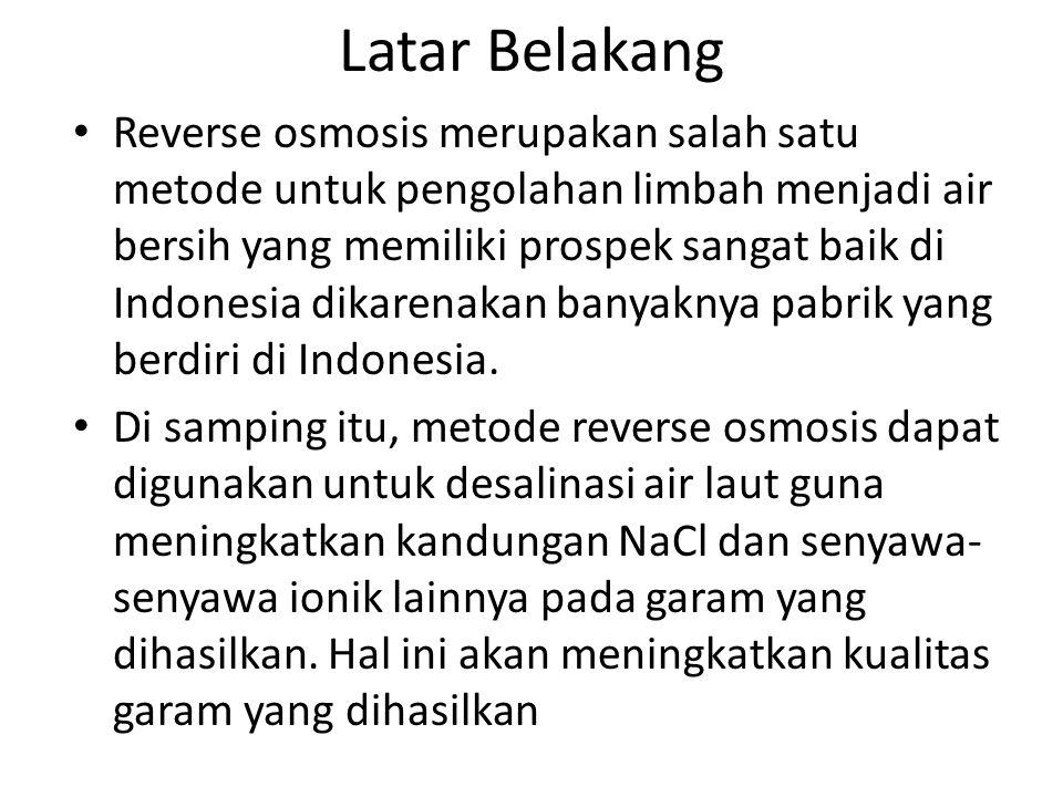 Latar Belakang Reverse osmosis merupakan salah satu metode untuk pengolahan limbah menjadi air bersih yang memiliki prospek sangat baik di Indonesia d