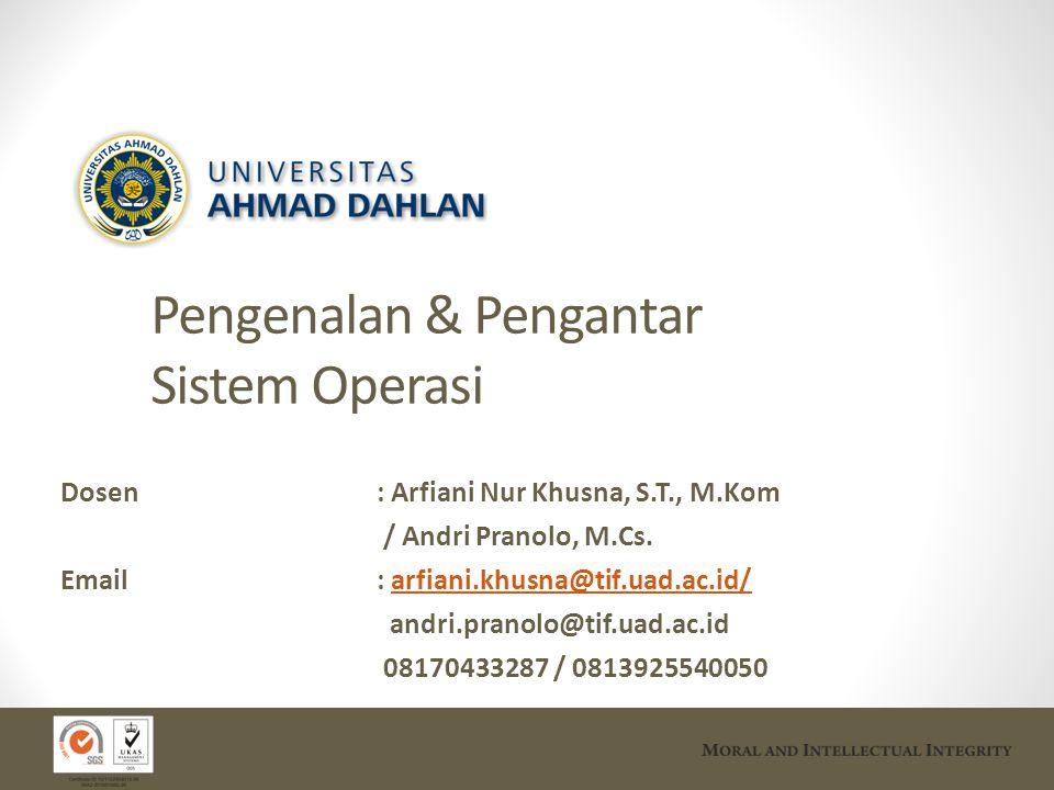 Pengenalan & Pengantar Sistem Operasi Dosen : Arfiani Nur Khusna, S.T., M.Kom / Andri Pranolo, M.Cs. Email : arfiani.khusna@tif.uad.ac.id/arfiani.khus