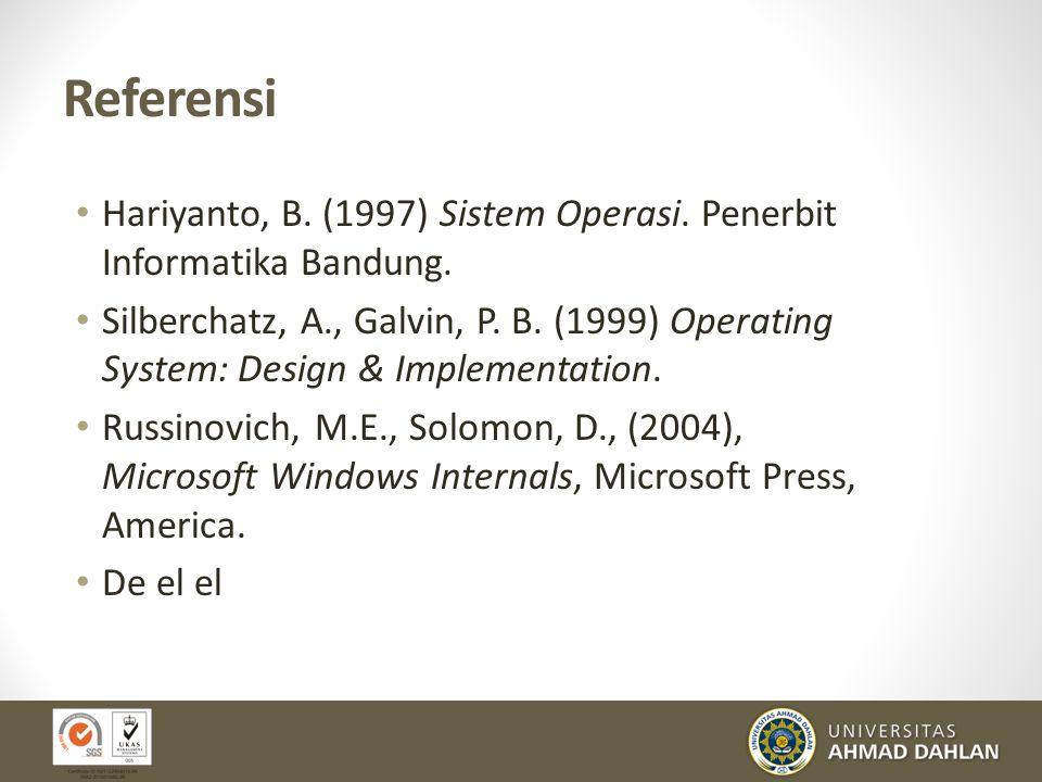 Referensi Hariyanto, B. (1997) Sistem Operasi. Penerbit Informatika Bandung. Silberchatz, A., Galvin, P. B. (1999) Operating System: Design & Implemen