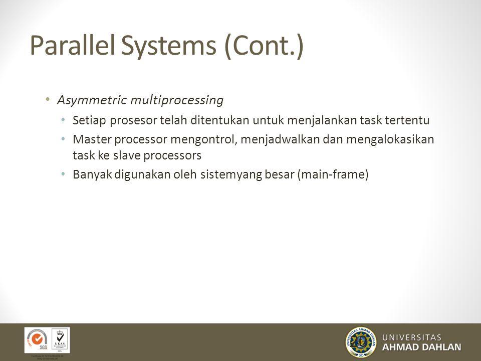 20 Parallel Systems (Cont.) Asymmetric multiprocessing Setiap prosesor telah ditentukan untuk menjalankan task tertentu Master processor mengontrol, m
