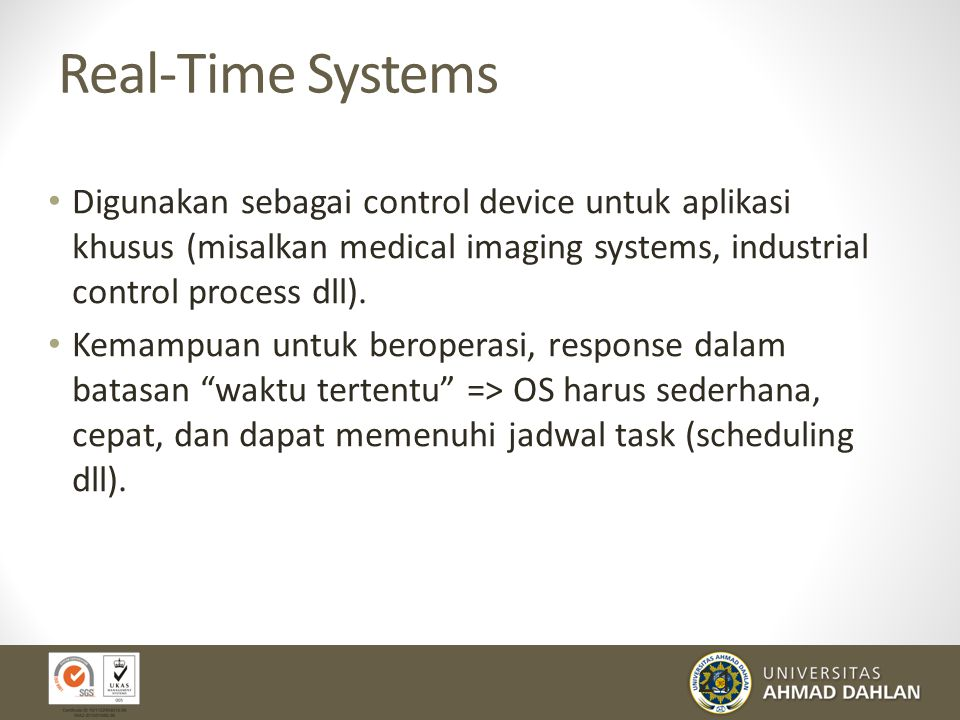 21 Real-Time Systems Digunakan sebagai control device untuk aplikasi khusus (misalkan medical imaging systems, industrial control process dll). Kemamp