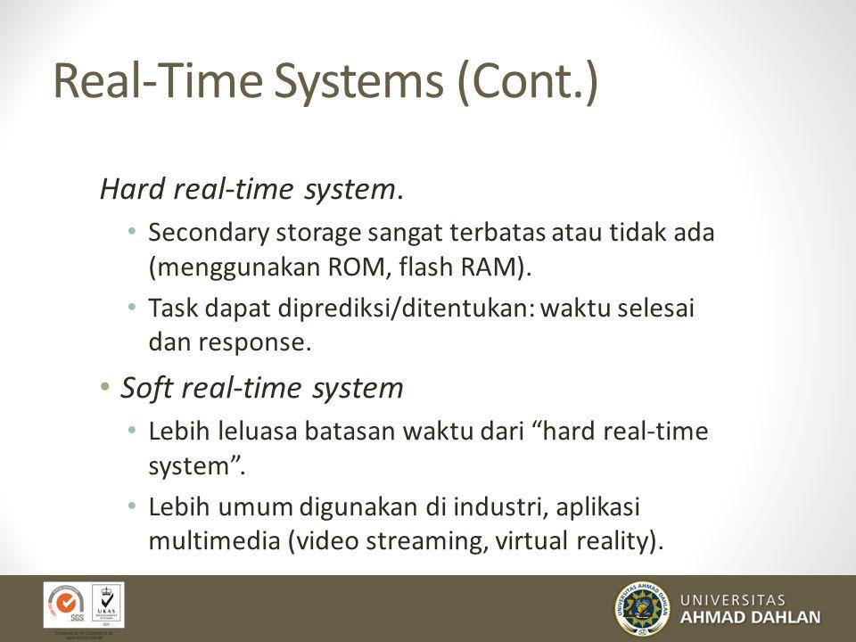 22 Real-Time Systems (Cont.) Hard real-time system. Secondary storage sangat terbatas atau tidak ada (menggunakan ROM, flash RAM). Task dapat dipredik