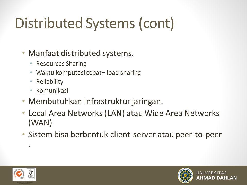Distributed Systems (cont) Manfaat distributed systems. Resources Sharing Waktu komputasi cepat– load sharing Reliability Komunikasi Membutuhkan Infra
