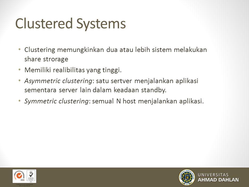 26 Clustered Systems Clustering memungkinkan dua atau lebih sistem melakukan share strorage Memiliki realibilitas yang tinggi. Asymmetric clustering: