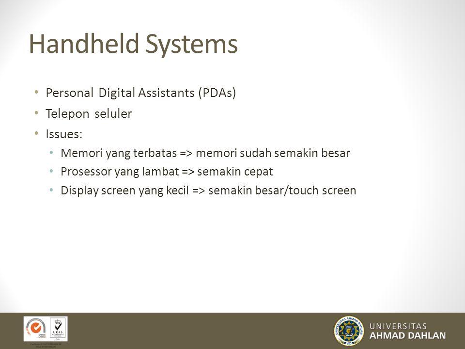27 Handheld Systems Personal Digital Assistants (PDAs) Telepon seluler Issues: Memori yang terbatas => memori sudah semakin besar Prosessor yang lamba