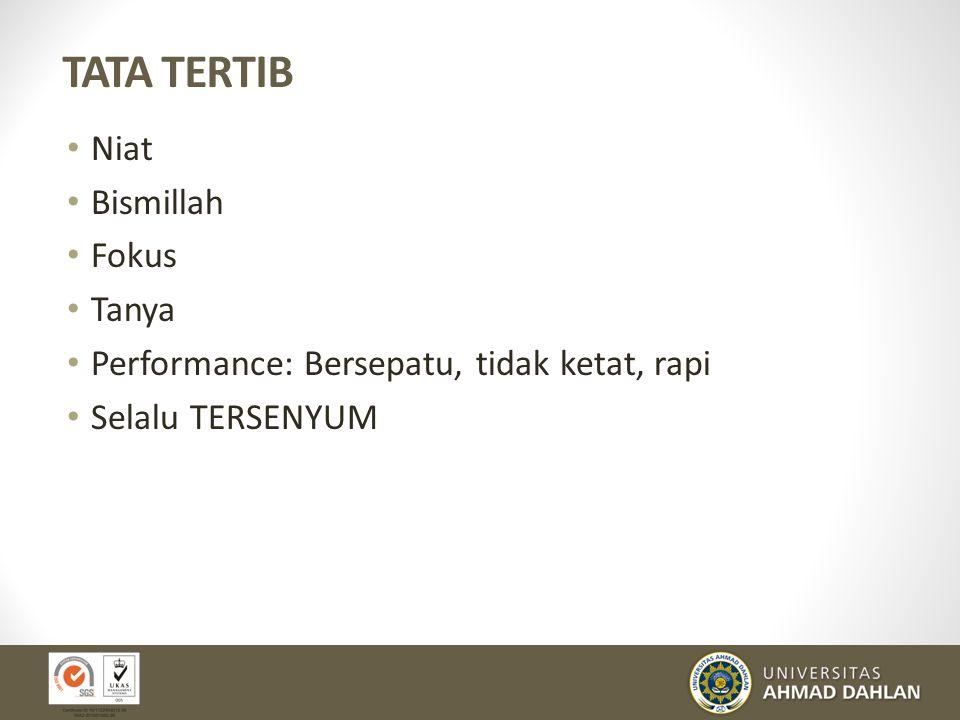 TATA TERTIB Niat Bismillah Fokus Tanya Performance: Bersepatu, tidak ketat, rapi Selalu TERSENYUM