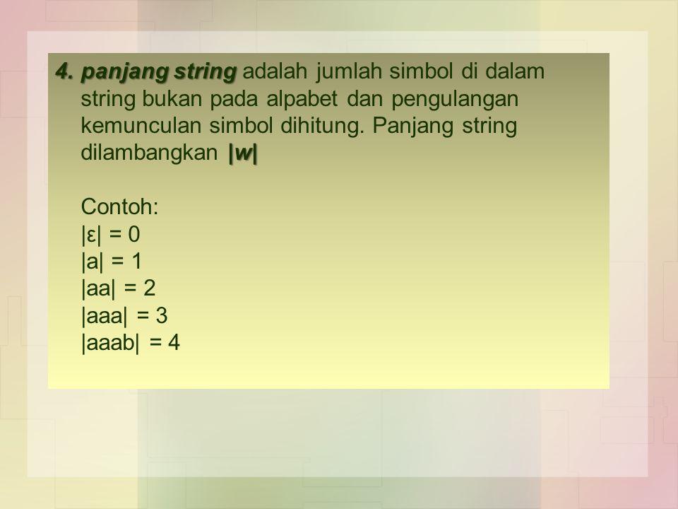 4.panjang string |w| 4.panjang string adalah jumlah simbol di dalam string bukan pada alpabet dan pengulangan kemunculan simbol dihitung.