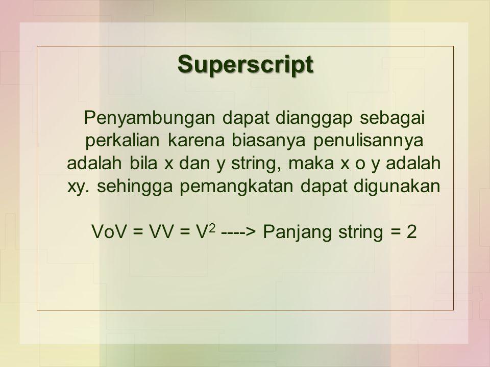 Superscript Penyambungan dapat dianggap sebagai perkalian karena biasanya penulisannya adalah bila x dan y string, maka x o y adalah xy. sehingga pema