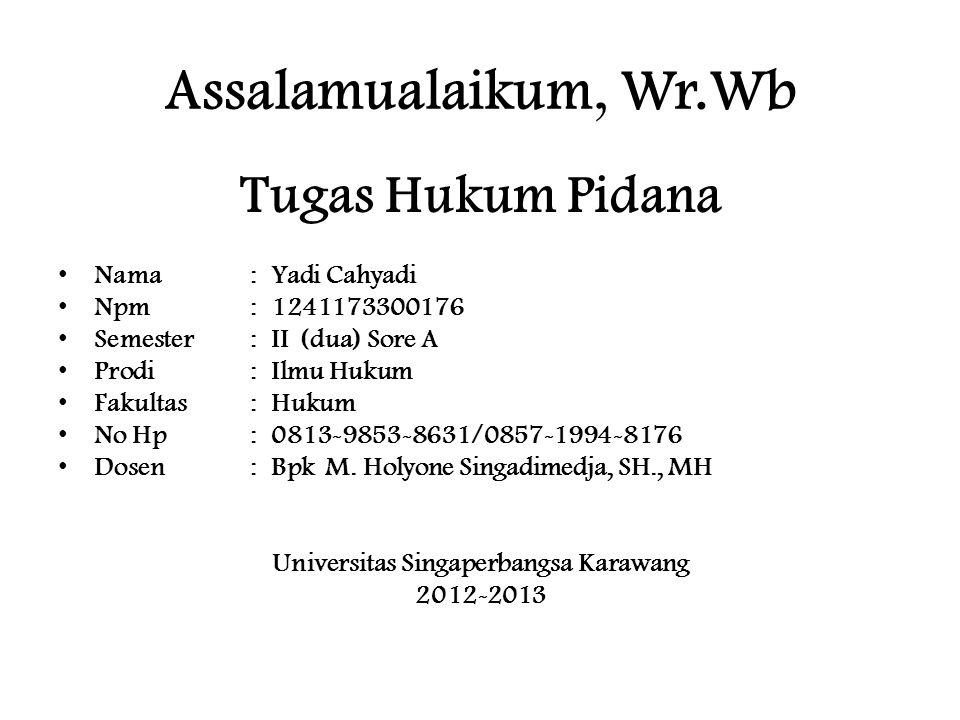 Assalamualaikum, Wr.Wb Tugas Hukum Pidana Nama: Yadi Cahyadi Npm: 1241173300176 Semester: II (dua) Sore A Prodi: Ilmu Hukum Fakultas : Hukum No Hp : 0