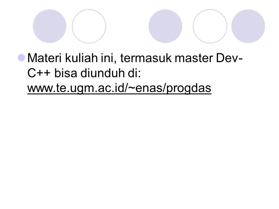 Materi kuliah ini, termasuk master Dev- C++ bisa diunduh di: www.te.ugm.ac.id/~enas/progdas