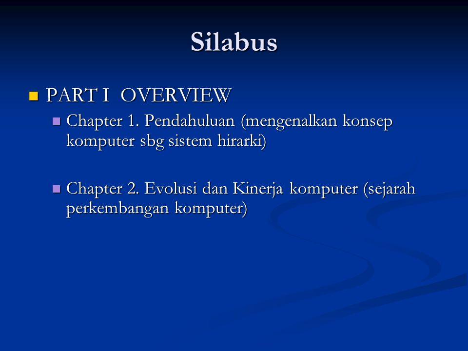 Silabus PART I OVERVIEW PART I OVERVIEW Chapter 1. Pendahuluan (mengenalkan konsep komputer sbg sistem hirarki) Chapter 1. Pendahuluan (mengenalkan ko