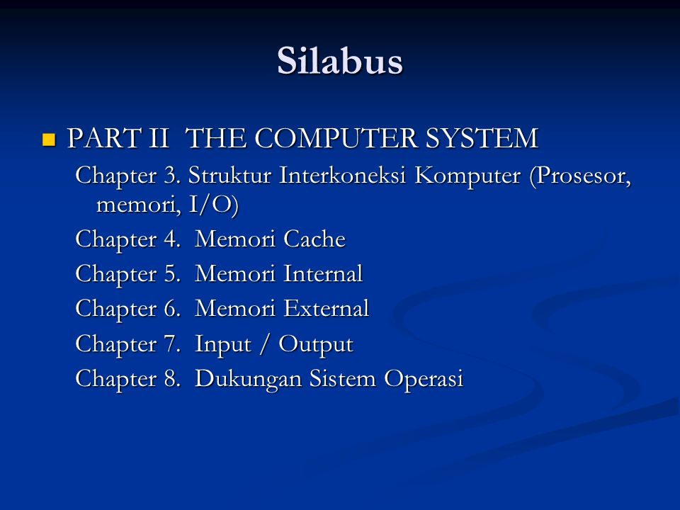Silabus PART II THE COMPUTER SYSTEM PART II THE COMPUTER SYSTEM Chapter 3. Struktur Interkoneksi Komputer (Prosesor, memori, I/O) Chapter 4. Memori Ca