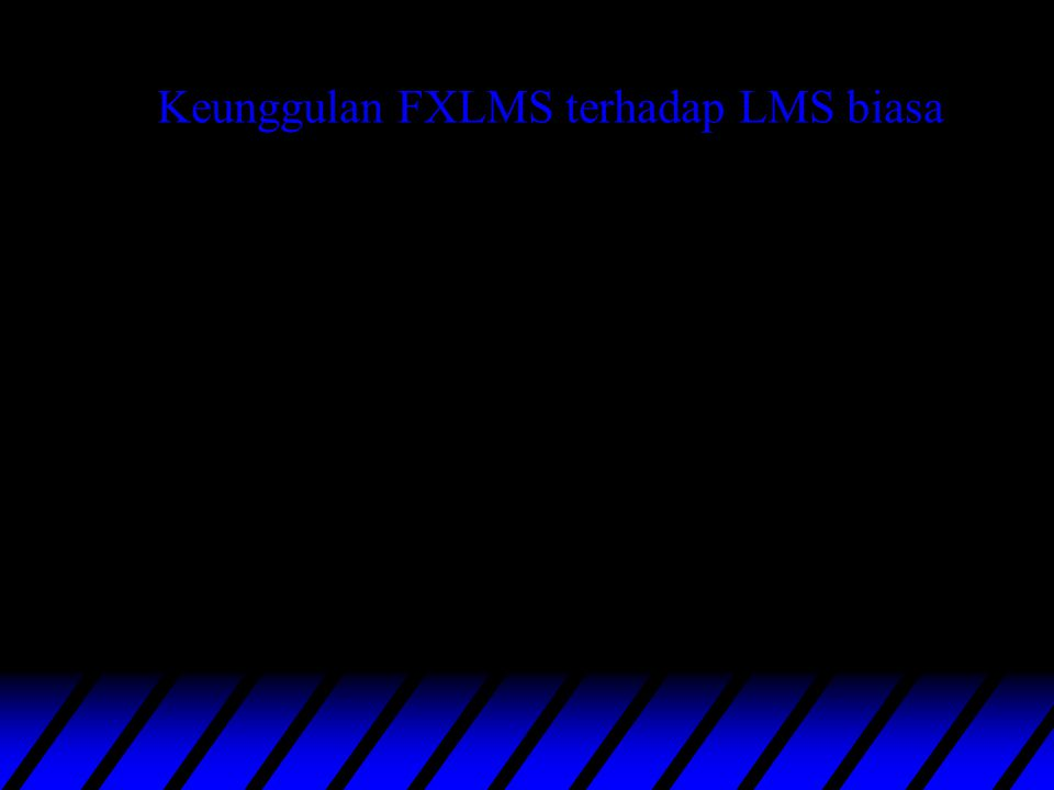 Keunggulan FXLMS terhadap LMS biasa