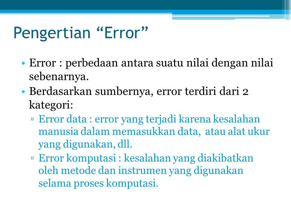"Pengertian ""Error"" Error : perbedaan antara suatu nilai dengan nilai sebenarnya. Berdasarkan sumbernya, error terdiri dari 2 kategori: ▫Error data : e"