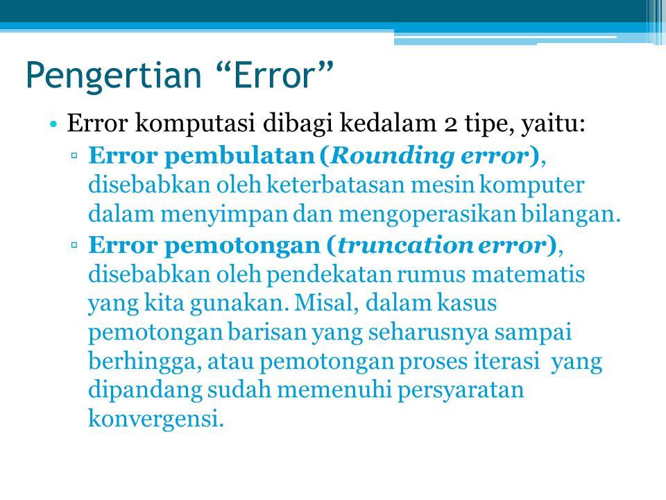 "Pengertian ""Error"" Error komputasi dibagi kedalam 2 tipe, yaitu: ▫Error pembulatan (Rounding error), disebabkan oleh keterbatasan mesin komputer dalam"