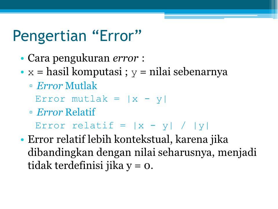 "Pengertian ""Error"" Cara pengukuran error : x = hasil komputasi ; y = nilai sebenarnya ▫Error Mutlak Error mutlak = |x - y| ▫Error Relatif Error relati"