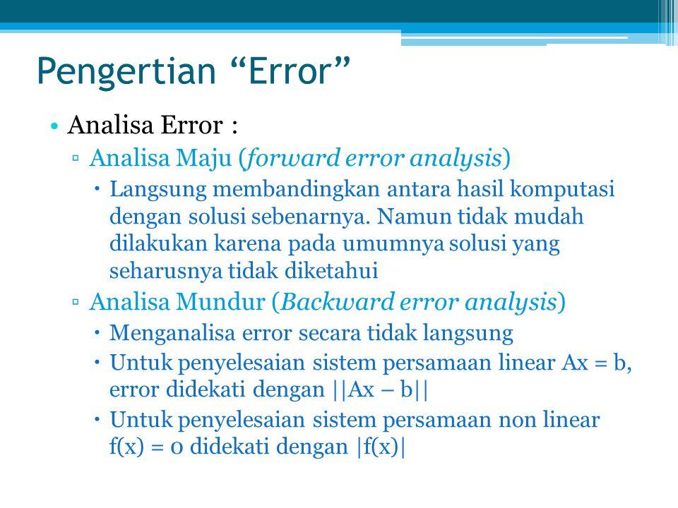 """Pengertian """"Error"""" Analisa Error : ▫Analisa Maju (forward error analysis)  Langsung membandingkan antara hasil komputasi dengan solusi sebenarnya. Na"""